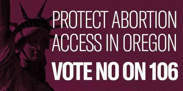 """Protect Abortion Access in Oregon. Vote NO on 106"" with lady liberty in background"