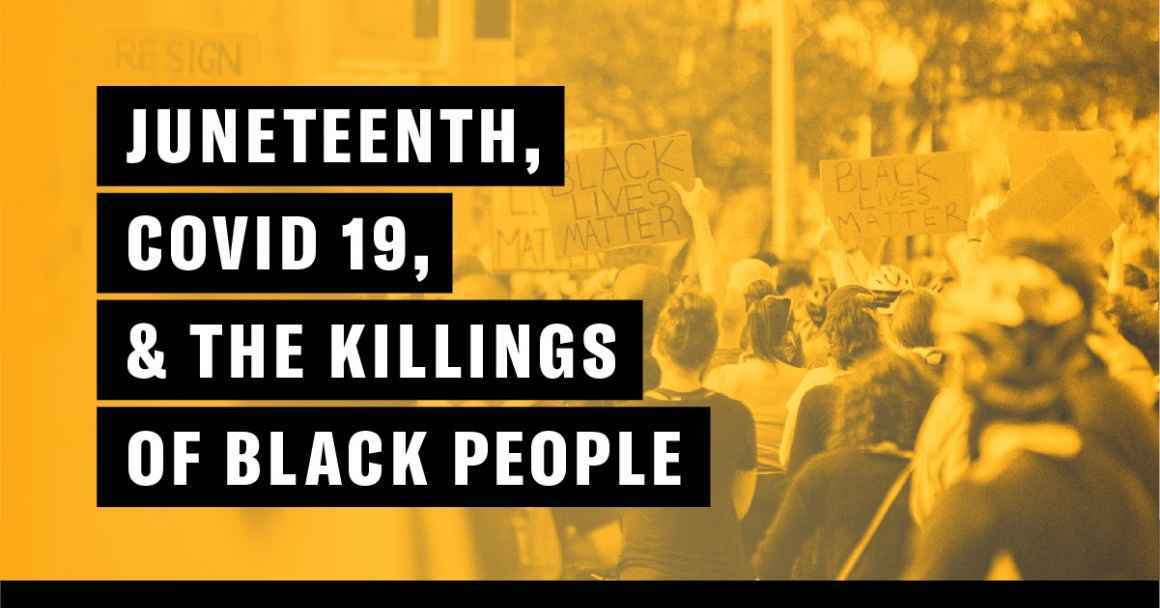 juneteenth, COVID-19, & the killings of black people by police